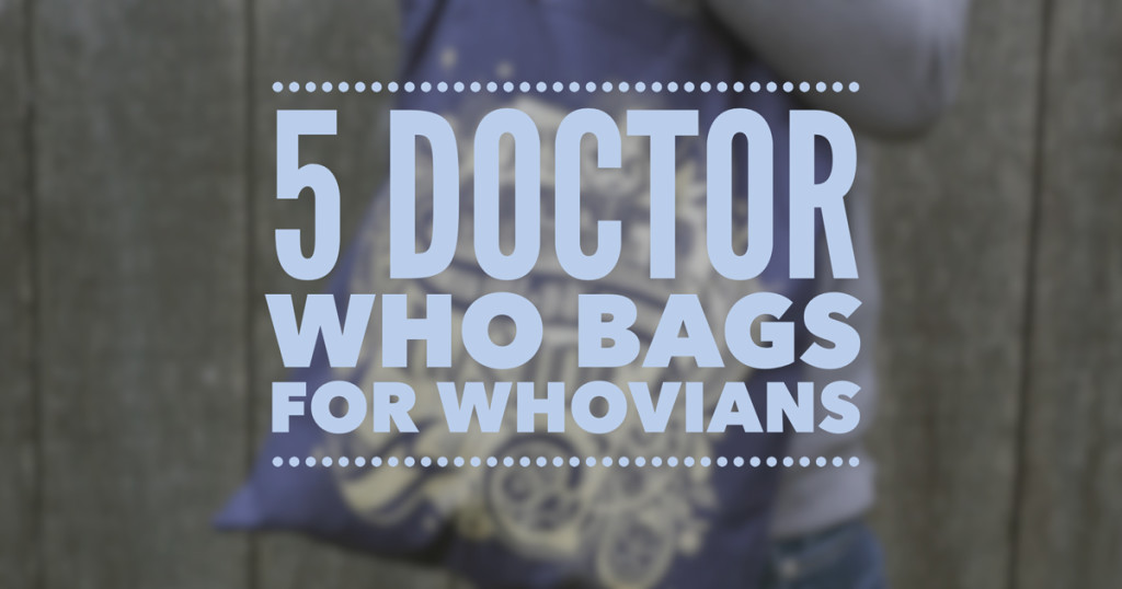5 Doctor Who Bags for Whovians