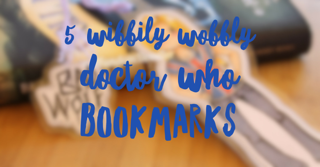 5 Wibbily Wobbly Doctor Who Bookmarks