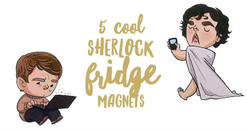 5 Cool Sherlock Fridge Magnets