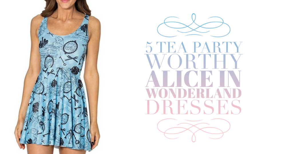 5 Tea Party Worthy Alice in Wonderland Dresses