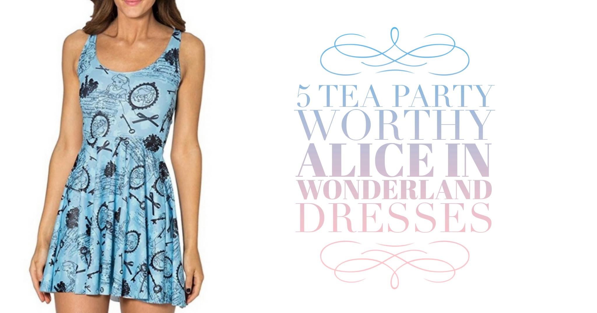 5 Tea Party Worthy Alice in Wonderland Dresses