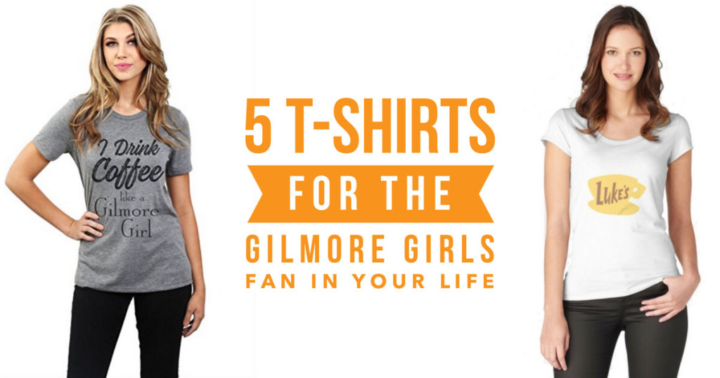 5 T-Shirts For The Gilmore Girls Fan In Your Life