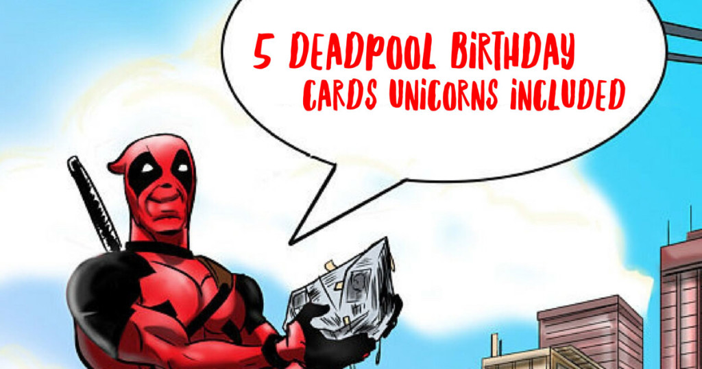 5 Deadpool Birthday Cards Unicorns Included