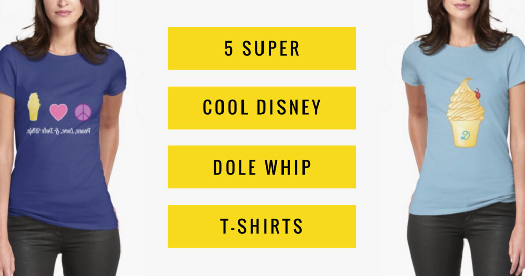 5 Super Cool Disney Dole Whip T-Shirts