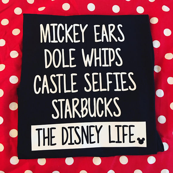 Mickey Ears, Dole Whips, Castle Selfies. Starbucks, The Disney Life T-Shirt